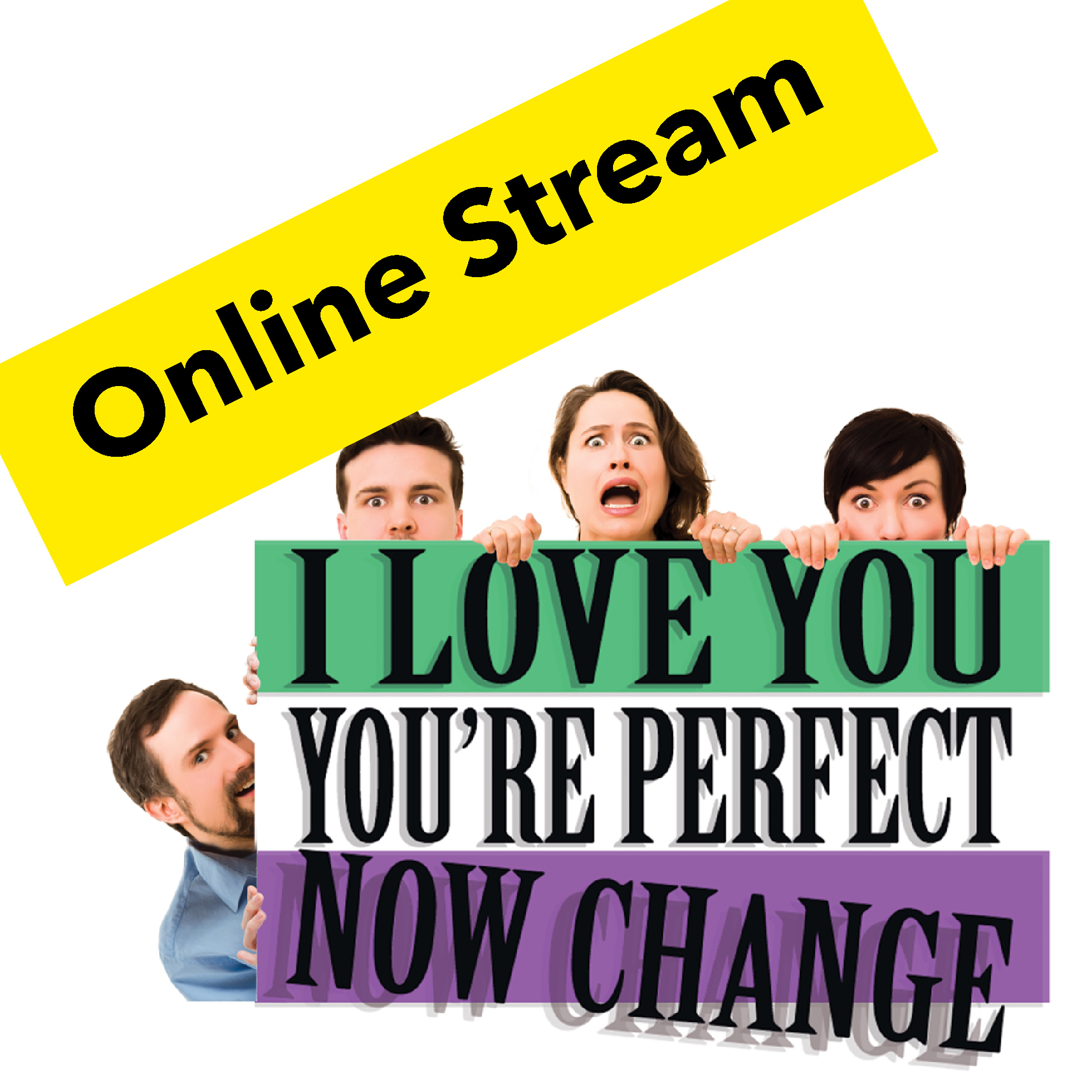 I LOVE YOU, YOU'RE PERFECT, NOW CHANGE – ONLINE STREAM